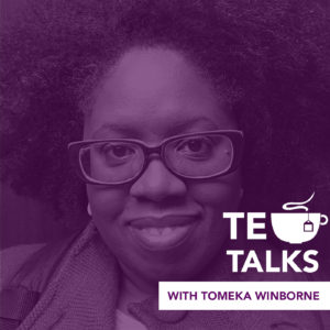 TEA TALKS WITH TOMEKA WINBORNE